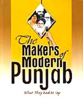 The Makers of Modern Punjab: What They Had To Say