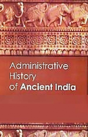 Administrative System in Ancient India, c. 300 B.C. to 650 A.D.
