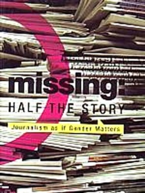 Missing: Half the Story: Journalism as if Gender Matters