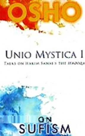 Unio Mystica I: Talks on Hakim Sanai's The Hadiqa on Sufism
