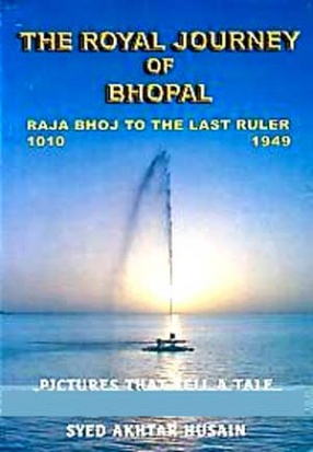 The Royal Journey of Bhopal: Raja Bohj to The Last Ruler, 1010-1949