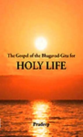 The Gospel of the Bhagavad-Gita for Holy Life