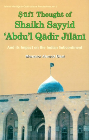 Sufic Thought of Sheikh 'Abdu'l Qadir Jilani And its Impact on the Indian Sub-continent