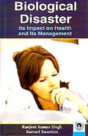 Biological Disaster, Its Impact on Health and its Management
