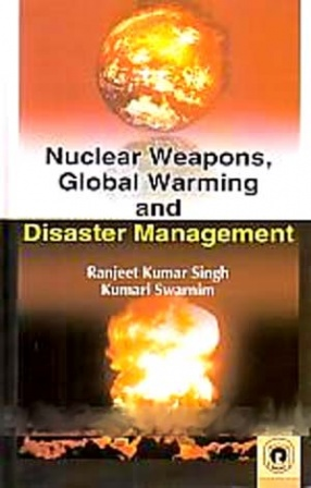 Nuclear Weapons, Global Warming and Disaster Management