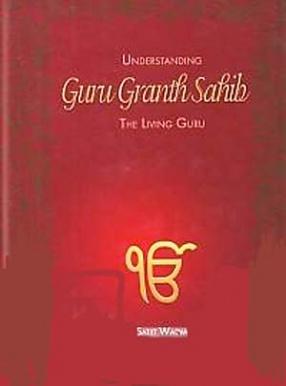 Understanding Guru Granth Sahib: The Living Guru