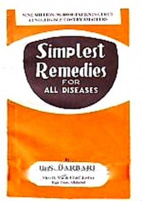 Simplest Remedies for All Diseases: Simple Solution of Everybody's and the World's Medical Problem