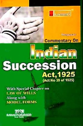 Commentary on Indian Succession Act, 1925: With Special Chapter on Wills Alongwith Model Forms