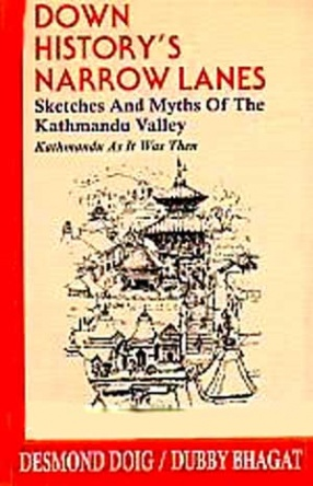 Down History's Narrow Lanes: Sketches and Myths of the Kathmandu Valley