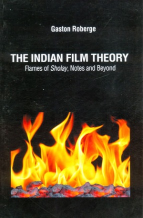The Indian Film Theory: Flames of Sholay, Notes and Beyond
