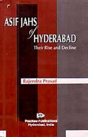 Asif Jahs of Hyderabad: Their Rise and Decline