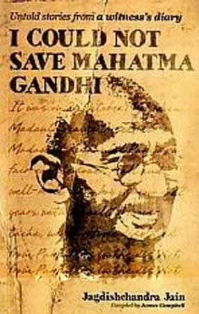 I Could not Save Mahatma Gandhi: Untold Stories from a Witness's diary