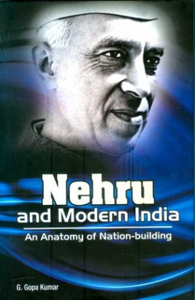 Nehru and Modern India: An Anatomy of Nation-Building