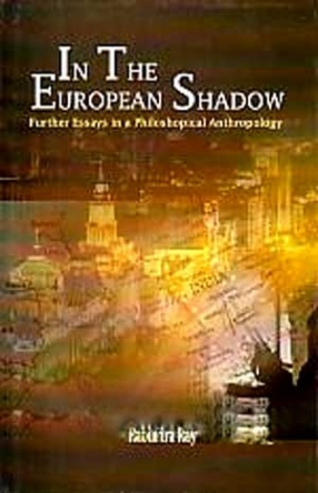 In the European Shadow: Further Essays in a Philosophical Anthropology