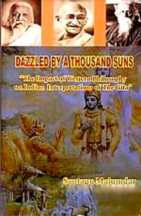 Dazzled by a Thousand Suns: The Impact of Western Philosophy on Indian Interpretations of the Gita