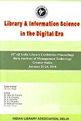 Library & Information Science in the Digital Era: 55th All India Library Conference Proceedings, Birla Institute of Management Technology: Greater Noida, January 21-24, 2010