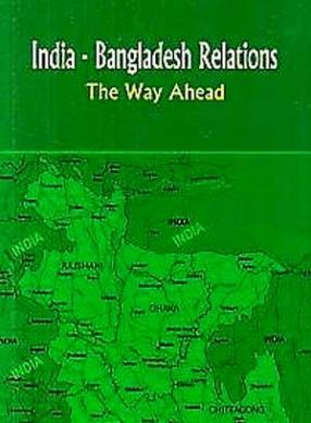 India Bangladesh Relations: The Way Ahead