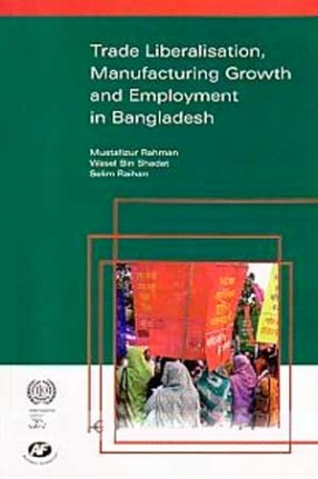 Trade Liberalisation, Manufacturing Growth and Employment in Bangladesh