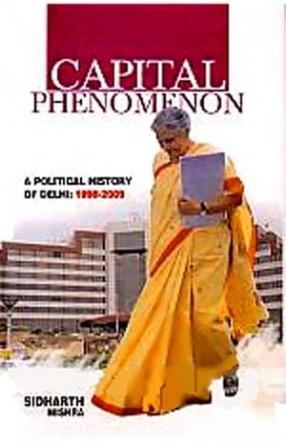 Capital Phenomenon: A Political History of Delhi, 1998-2009
