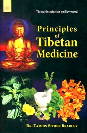 Principles of Tibetan Medicine: The Only Introduction You'll Ever Need