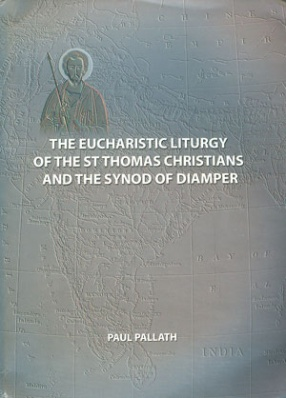 The Eucharistic Liturgy of the St. Thomas Christians and the Synod of Diamper