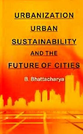 Urbanization, Urban Sustainability and the Future of Cities
