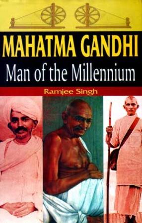 Mahatma Gandhi: Man of the Millennium