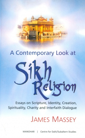 A Contemporary Look at Sikh Religion: Essays on Scripture, Identity, Creation, Spirituality, Charity and Interfaith Dialogue