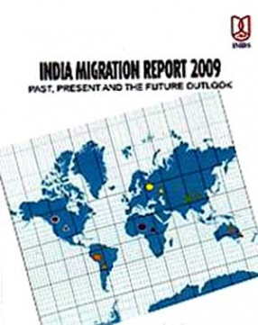 India Migration Report 2009: Past, Present and the Future Outlook