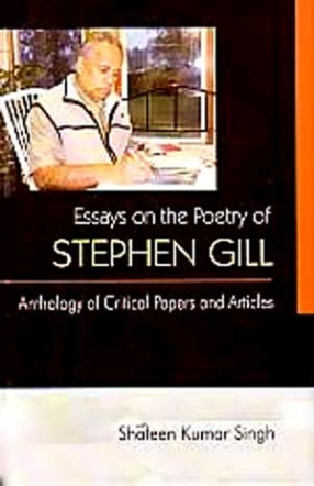 Essays on the Poetry of Stephen Gill: Anthology of Critical Papers and Articles
