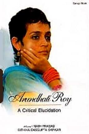 Arundhati Roy: A Critical Elucidation