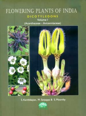 Flowering Plants of India: Dicotyledons: Acanthaceae - Avicenniaceae, Volume 1