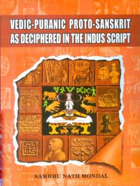 Vedic-Puranic Proto-Sanskrit: As Deciphered in the Indus Script