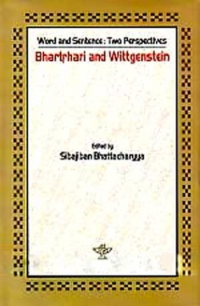 Word and Sentence: Two Perspectives: Bhartrhari and Wittgenstein