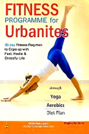 Fitness Programme for Urbanites: 30-Day Fitness Regimen to Cope Up with Fast, Hectic & Stressful Life
