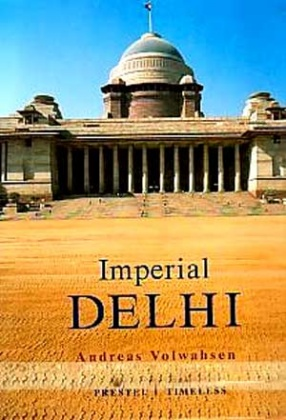 Imperial Delhi: The British Capital of the Indian Empire