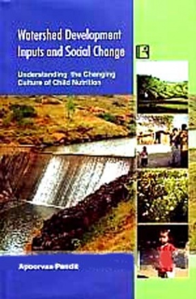 Watershed Development Inputs and Social Change: Understanding the Changing Culture of Child Nutrition