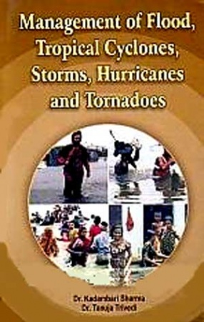 Management of Flood, Tropical Cyclones, Storms, Hurricanes and Tornadoes