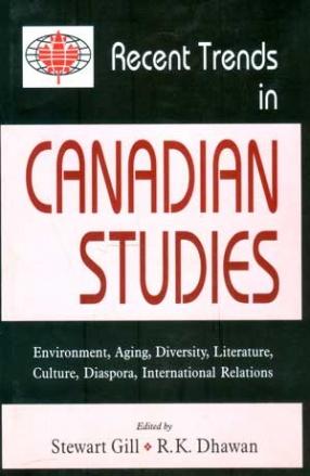 Recent Trends in Canadian Studies: Environment, Aging, Diversity, Literature, Culture, Diaspora, International Relations