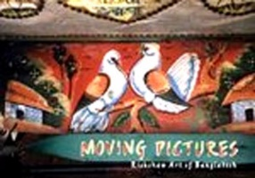 Moving Pictures The Rickshaw Art Of Bangladesh