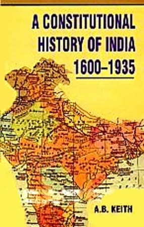 A Constitutional History of India: 1600-1935