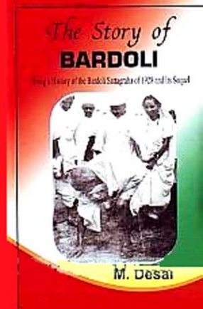 The Story of Bardoli: Bring a History of the Bardoli Satyagraha of 1928 and Its Sequel