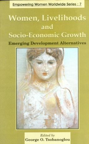 Women, Livelihoods and Socio-Economic Growth: Emerging Development Alternatives