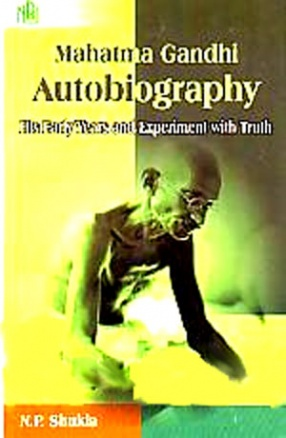 Mahatma Gandhi Autobiography: His Early Years and Experiment with Truth