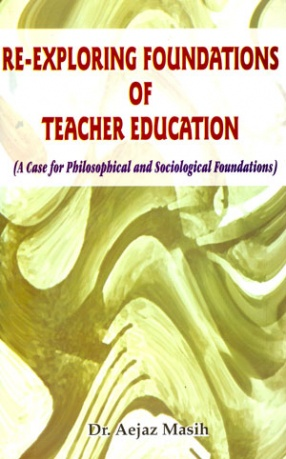 Re-Exploring Foundations of Teacher Education: A Case for Philosophical and Sociological Foundations