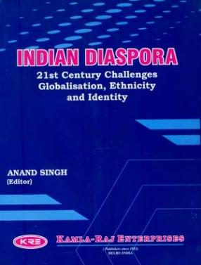 Indian Diaspora: 21st Century Challenges: Globalisation, Ethnicity and Identity