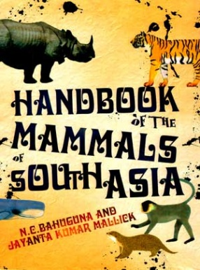 Handbook of the Mammals of South Asia: With Special Emphasis on India, Bhutan and Bangladesh