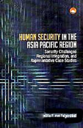 Human Security in the Asia Pacific Region: Security Challenges, Regional Integration, and Case Studies