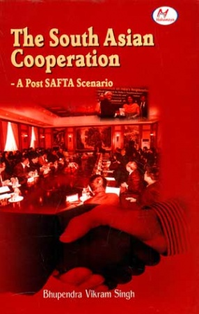The South Asian Cooperation: A Post SAFTA Scenario