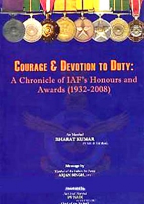 Courage & Devotion to Duty: A Chronicle of IAF's Honours and Awards: 1932-2008